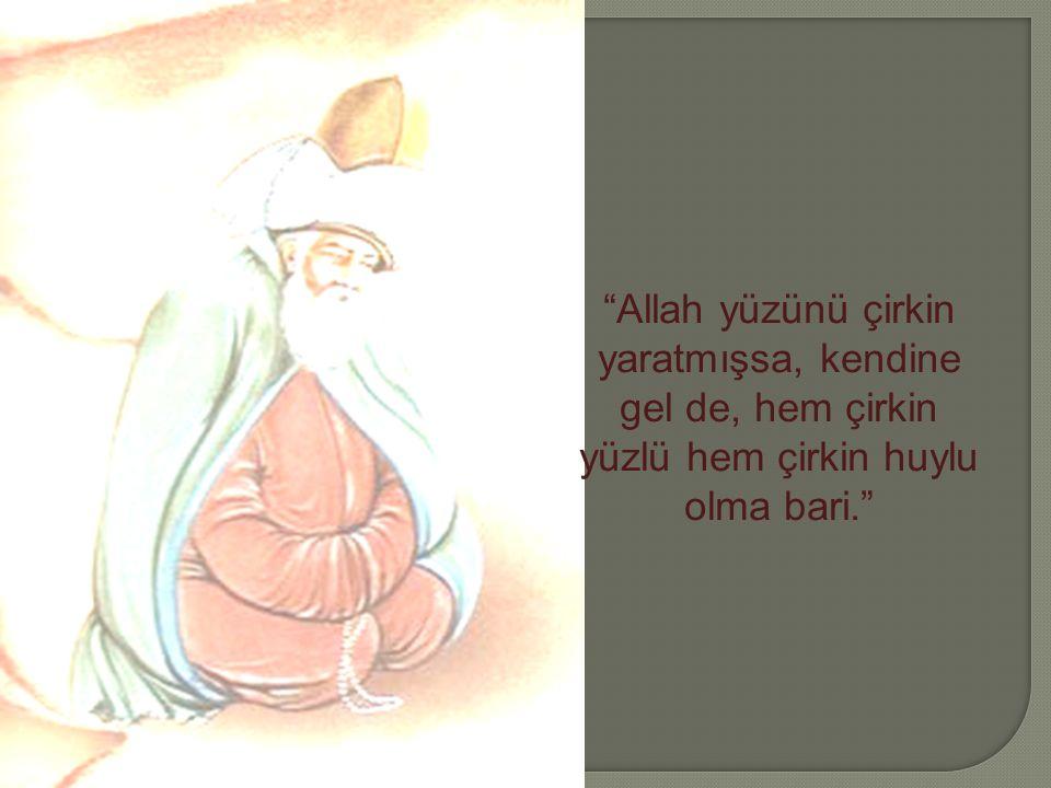 Allah yüzünü çirkin yaratmışsa, kendine gel de, hem çirkin yüzlü hem çirkin huylu olma bari.