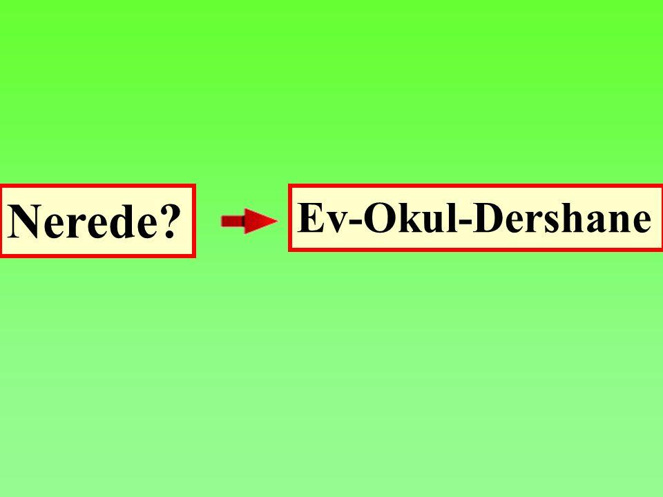 Nerede Ev-Okul-Dershane