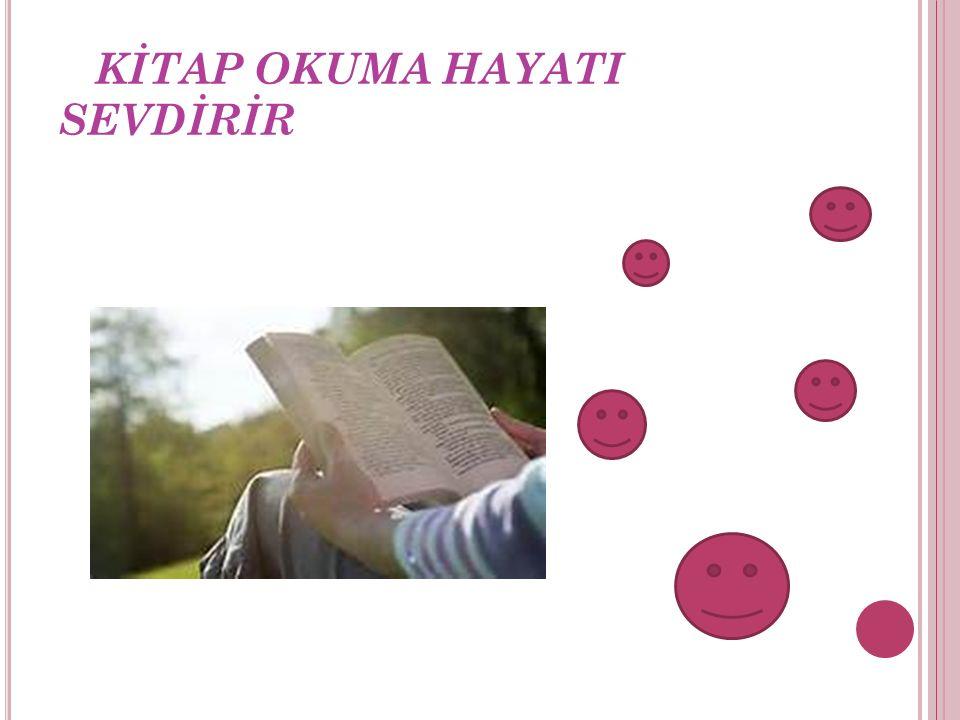 KİTAP OKUMA HAYATI SEVDİRİR