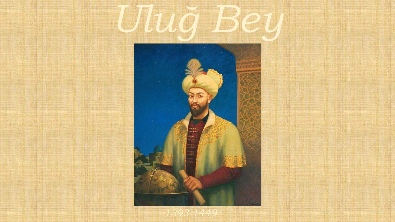 Uluğ Bey 1393-1449