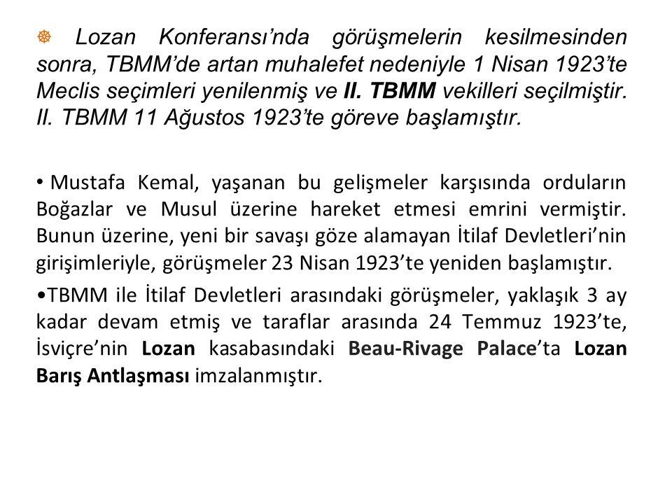☸ Lozan Konferansı'nda görüşmelerin kesilmesinden sonra, TBMM'de artan muhalefet nedeniyle 1 Nisan 1923'te Meclis seçimleri yenilenmiş ve II. TBMM vekilleri seçilmiştir. II. TBMM 11 Ağustos 1923'te göreve başlamıştır.