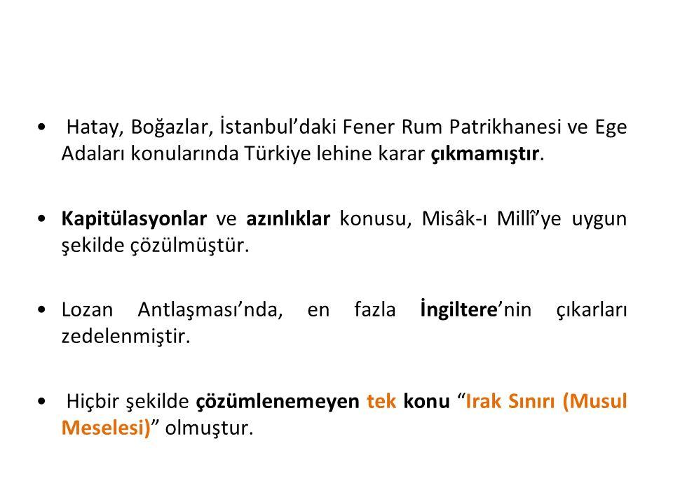 Hatay, Boğazlar, İstanbul'daki Fener Rum Patrikhanesi ve Ege Adaları konularında Türkiye lehine karar çıkmamıştır.