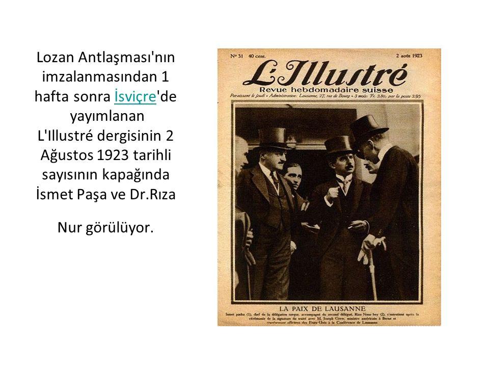 Lozan Antlaşması nın imzalanmasından 1 hafta sonra İsviçre de yayımlanan L Illustré dergisinin 2 Ağustos 1923 tarihli sayısının kapağında İsmet Paşa ve Dr.Rıza Nur görülüyor.