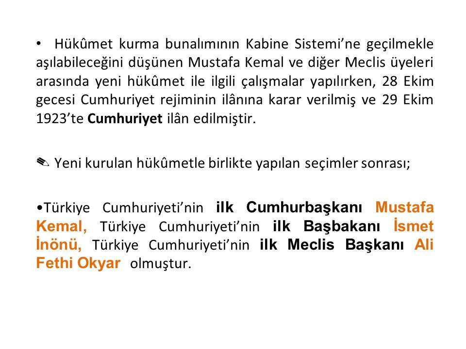 Hükûmet kurma bunalımının Kabine Sistemi'ne geçilmekle aşılabileceğini düşünen Mustafa Kemal ve diğer Meclis üyeleri arasında yeni hükûmet ile ilgili çalışmalar yapılırken, 28 Ekim gecesi Cumhuriyet rejiminin ilânına karar verilmiş ve 29 Ekim 1923'te Cumhuriyet ilân edilmiştir.