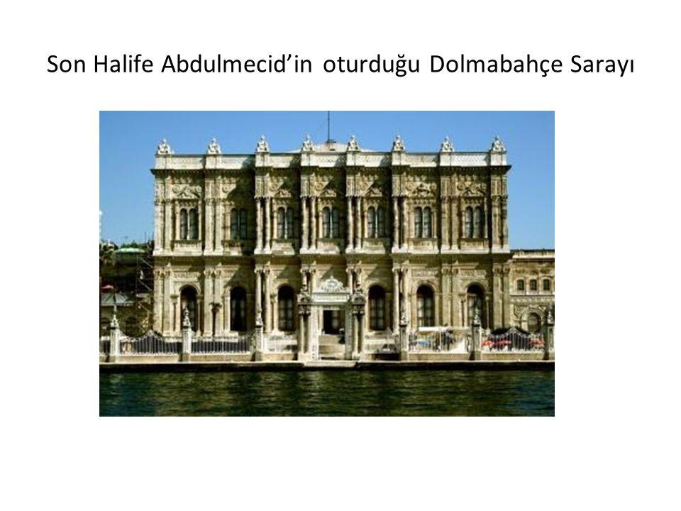 Son Halife Abdulmecid'in oturduğu Dolmabahçe Sarayı