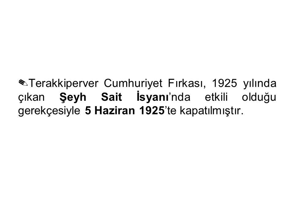 ✎Terakkiperver Cumhuriyet Fırkası, 1925 yılında çıkan Şeyh Sait İsyanı'nda etkili olduğu gerekçesiyle 5 Haziran 1925'te kapatılmıştır.