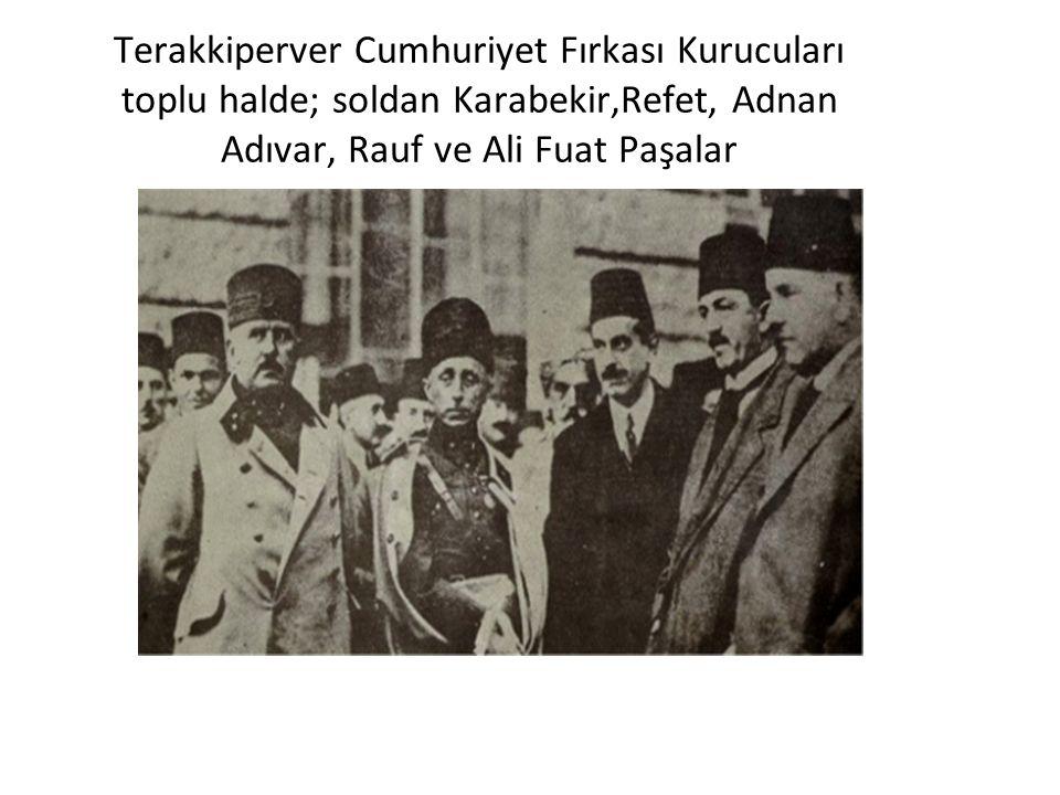 Terakkiperver Cumhuriyet Fırkası Kurucuları toplu halde; soldan Karabekir,Refet, Adnan Adıvar, Rauf ve Ali Fuat Paşalar