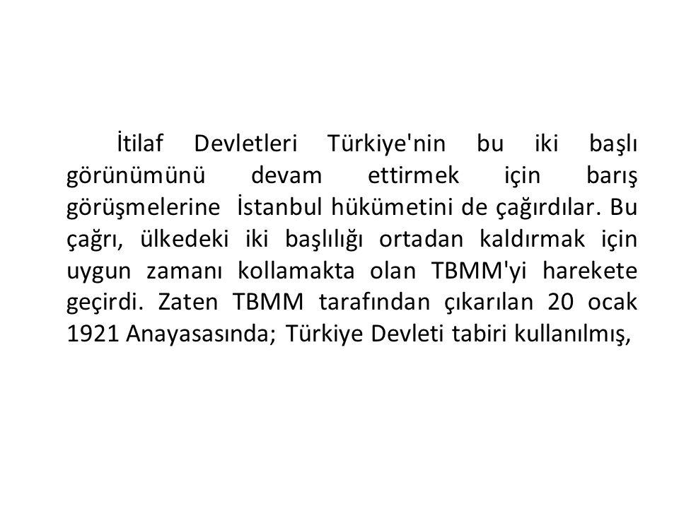 İtilaf Devletleri Türkiye nin bu iki başlı görünümünü devam ettirmek için barış görüşmelerine İstanbul hükümetini de çağırdılar.