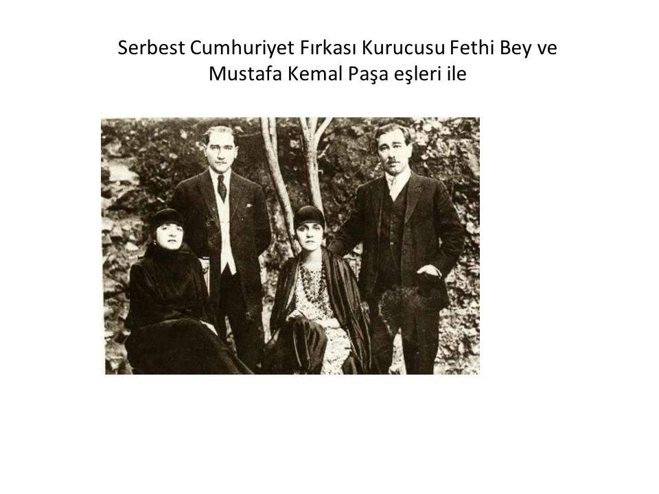 Serbest Cumhuriyet Fırkası Kurucusu Fethi Bey ve Mustafa Kemal Paşa eşleri ile