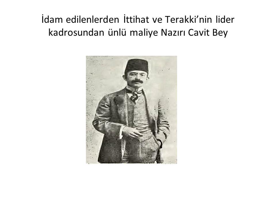 İdam edilenlerden İttihat ve Terakki'nin lider kadrosundan ünlü maliye Nazırı Cavit Bey