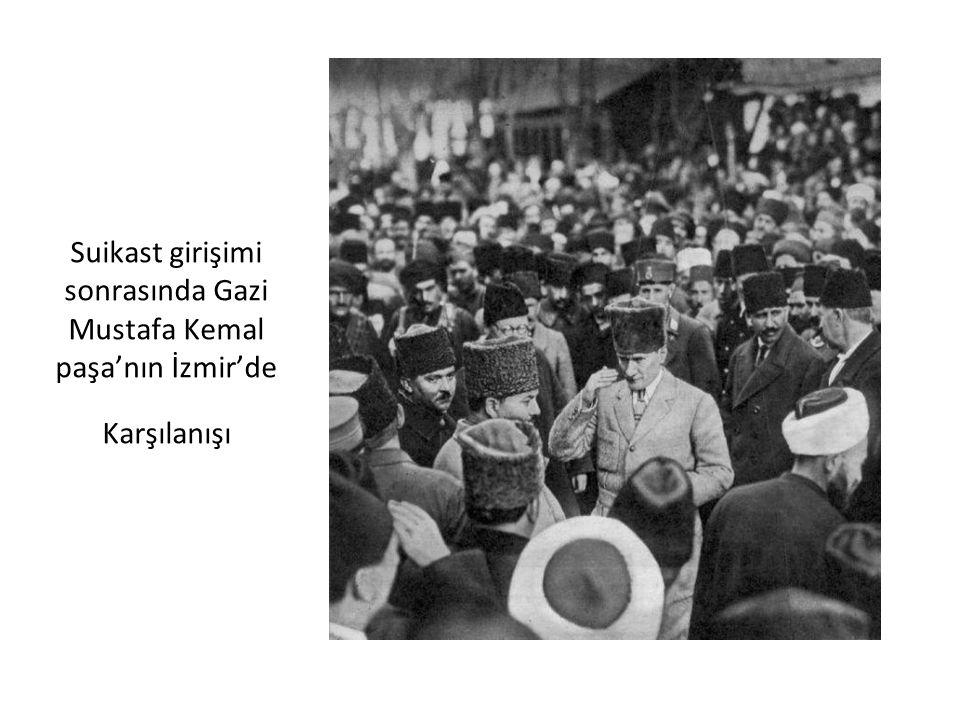 Suikast girişimi sonrasında Gazi Mustafa Kemal paşa'nın İzmir'de Karşılanışı