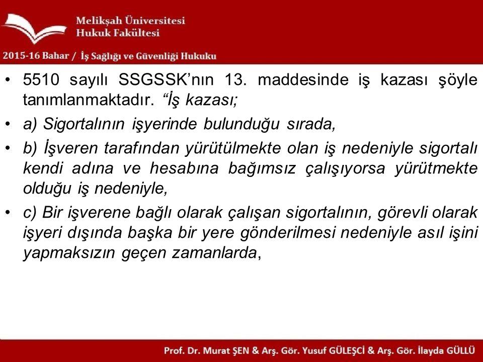 5510 sayılı SSGSSK'nın 13. maddesinde iş kazası şöyle tanımlanmaktadır