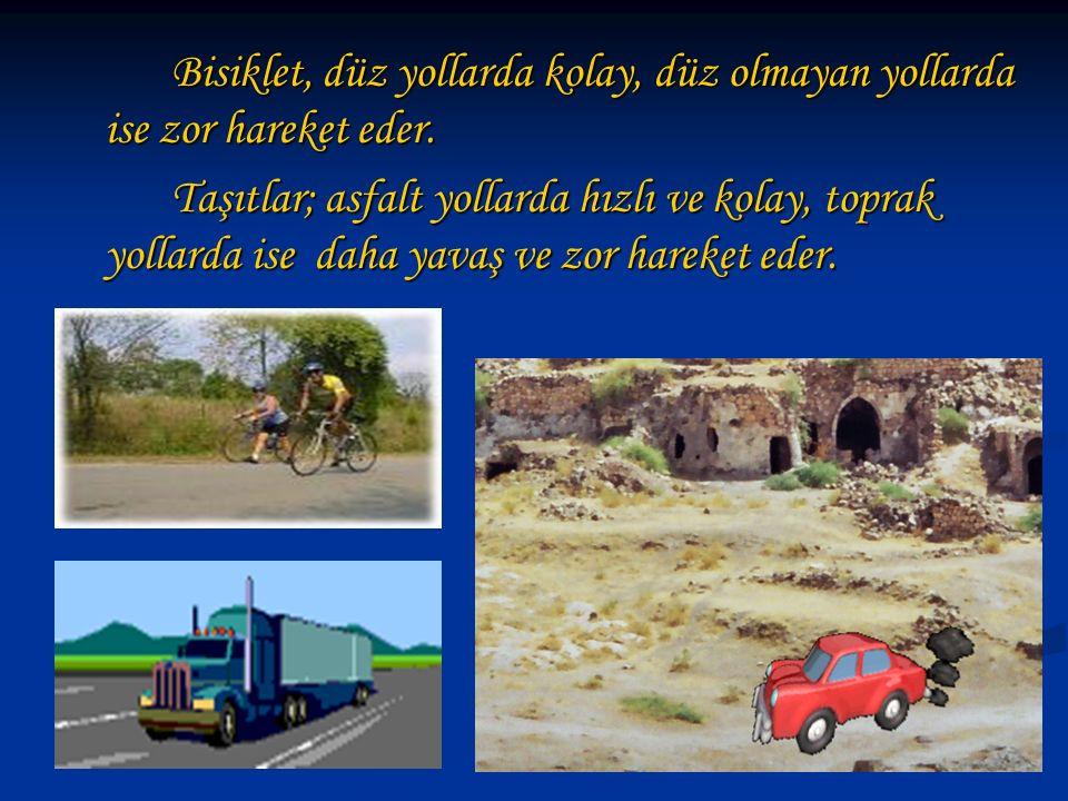Bisiklet, düz yollarda kolay, düz olmayan yollarda ise zor hareket eder.