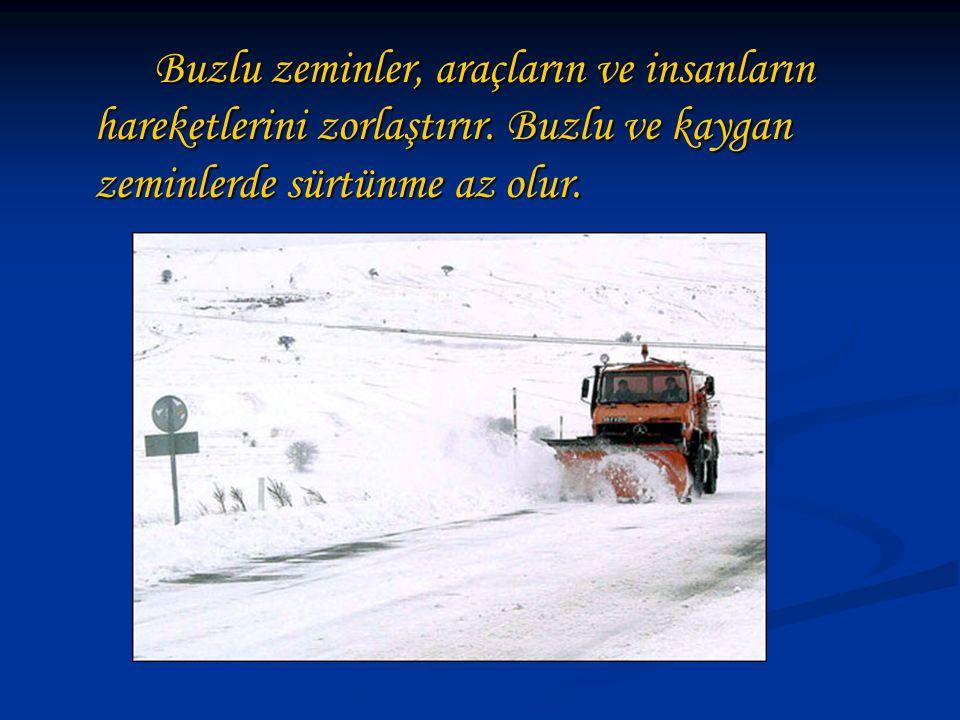 Buzlu zeminler, araçların ve insanların hareketlerini zorlaştırır