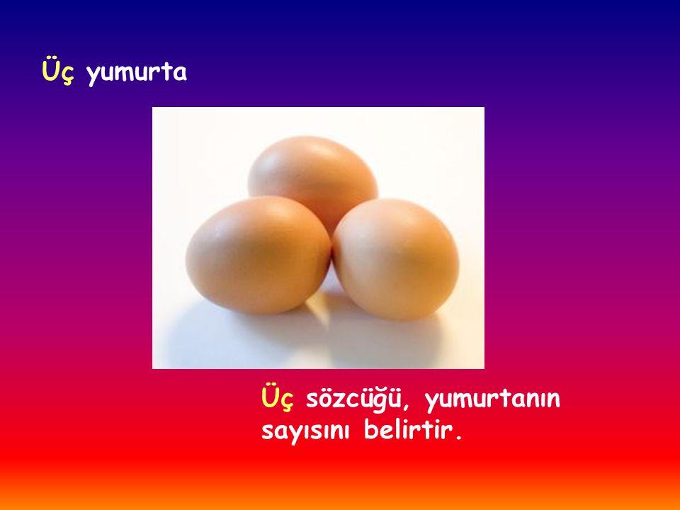 Üç yumurta Üç sözcüğü, yumurtanın sayısını belirtir.