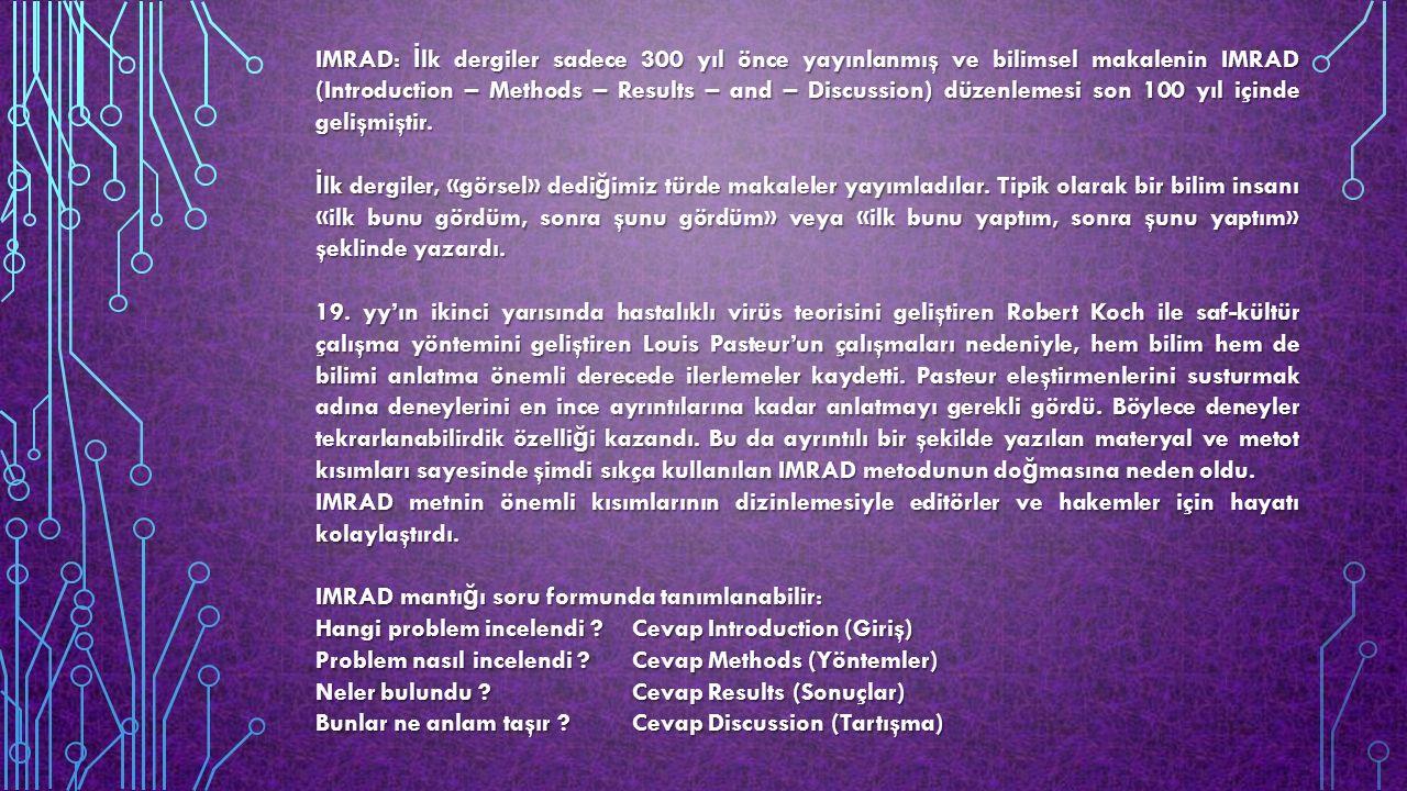 IMRAD: İlk dergiler sadece 300 yıl önce yayınlanmış ve bilimsel makalenin IMRAD (Introduction – Methods – Results – and – Discussion) düzenlemesi son 100 yıl içinde gelişmiştir.