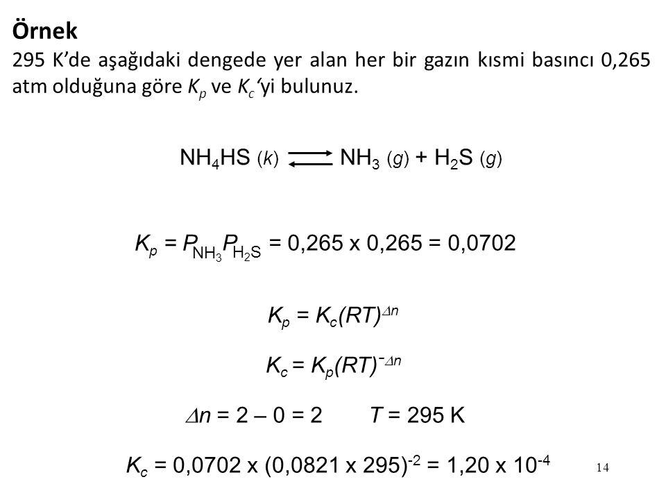 Örnek 295 K'de aşağıdaki dengede yer alan her bir gazın kısmi basıncı 0,265 atm olduğuna göre Kp ve Kc'yi bulunuz.