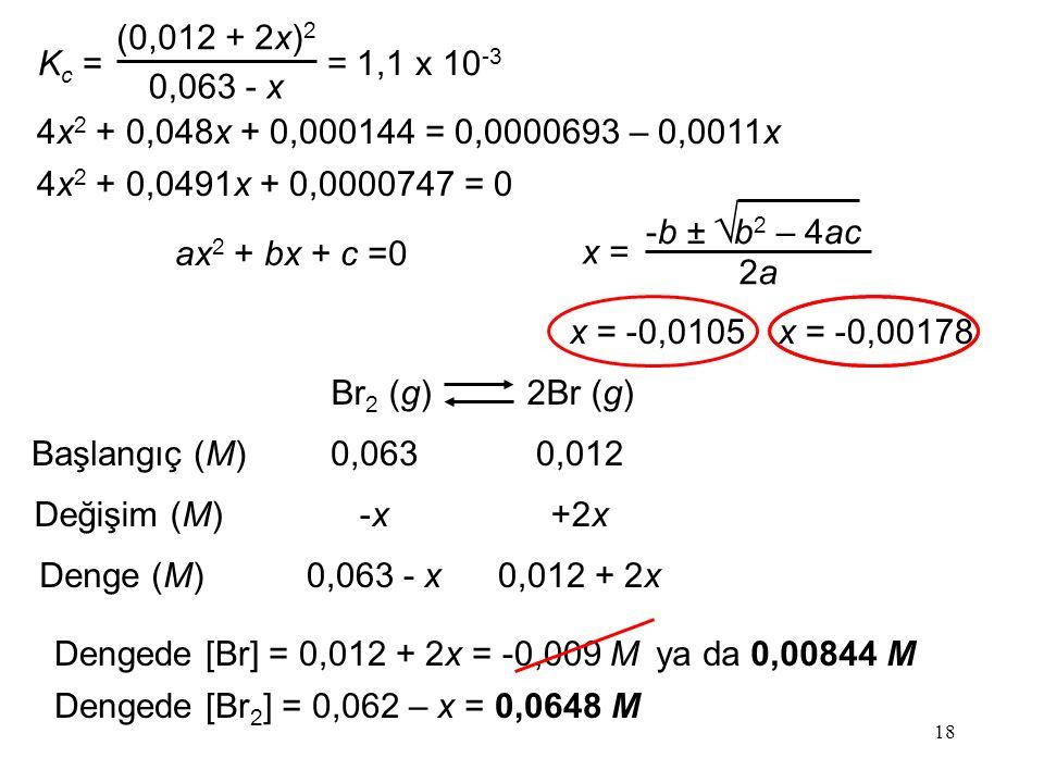 Kc = (0,012 + 2x)2. 0,063 - x. = 1,1 x 10-3. 4x2 + 0,048x + 0,000144 = 0,0000693 – 0,0011x. 4x2 + 0,0491x + 0,0000747 = 0.