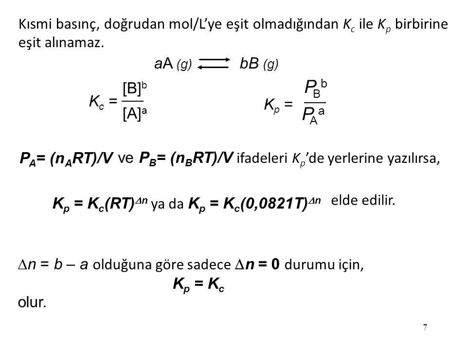 Kısmi basınç, doğrudan mol/L'ye eşit olmadığından Kc ile Kp birbirine eşit alınamaz.