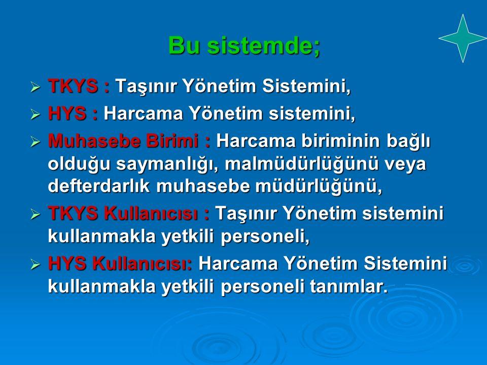 Bu sistemde; TKYS : Taşınır Yönetim Sistemini,