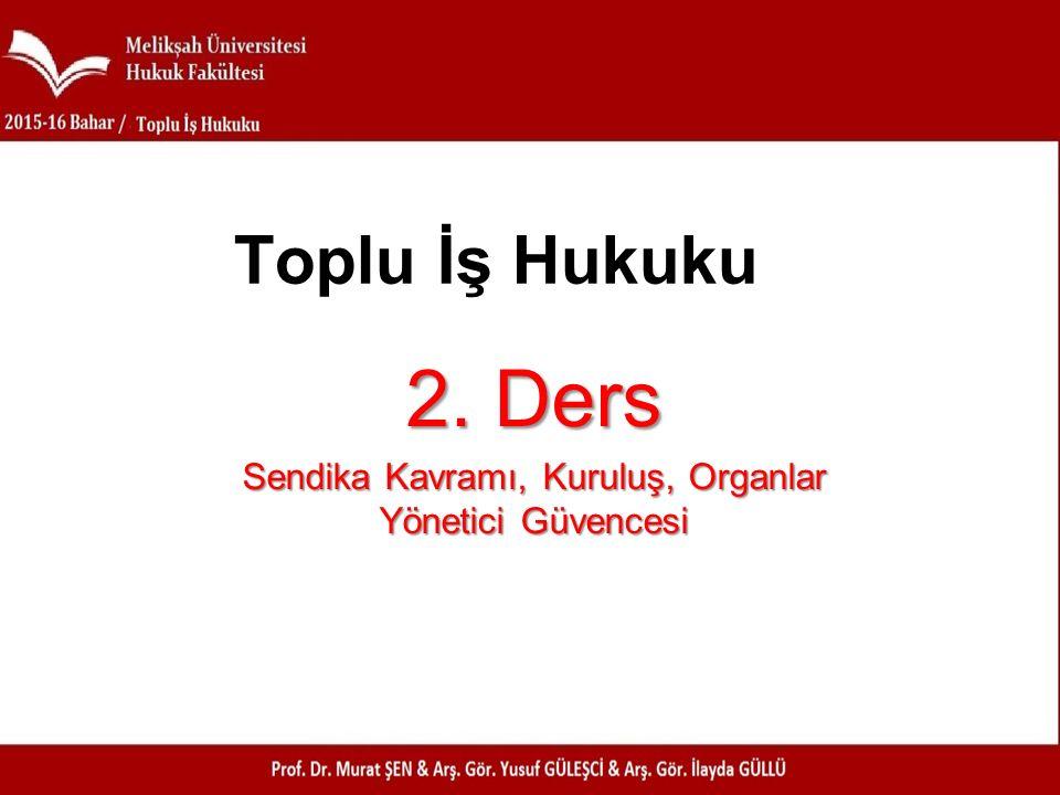 2. Ders Sendika Kavramı, Kuruluş, Organlar Yönetici Güvencesi