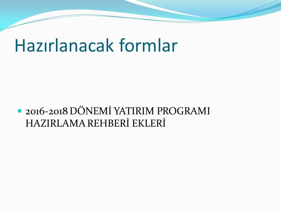 Hazırlanacak formlar 2016-2018 DÖNEMİ YATIRIM PROGRAMI HAZIRLAMA REHBERİ EKLERİ