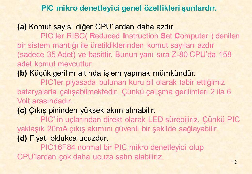PIC mikro denetleyici genel özellikleri şunlardır.