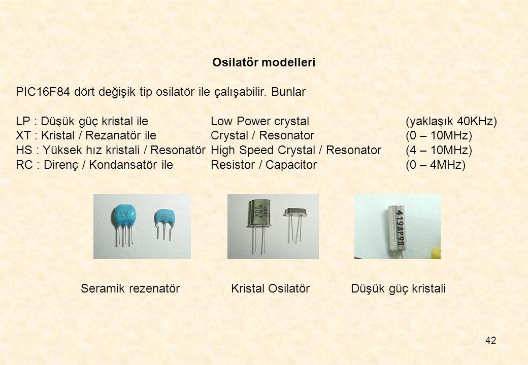 Osilatör modelleri PIC16F84 dört değişik tip osilatör ile çalışabilir. Bunlar. LP : Düşük güç kristal ile Low Power crystal (yaklaşık 40KHz)