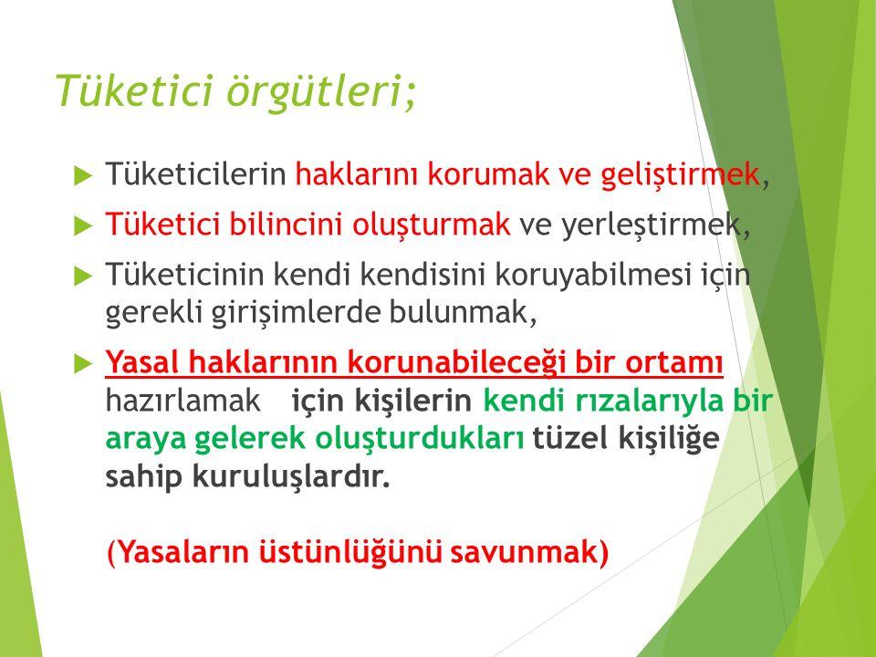 Tüketici örgütleri; Tüketicilerin haklarını korumak ve geliştirmek,