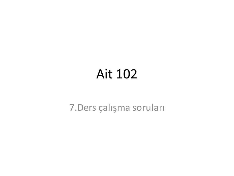 Ait 102 7.Ders çalışma soruları
