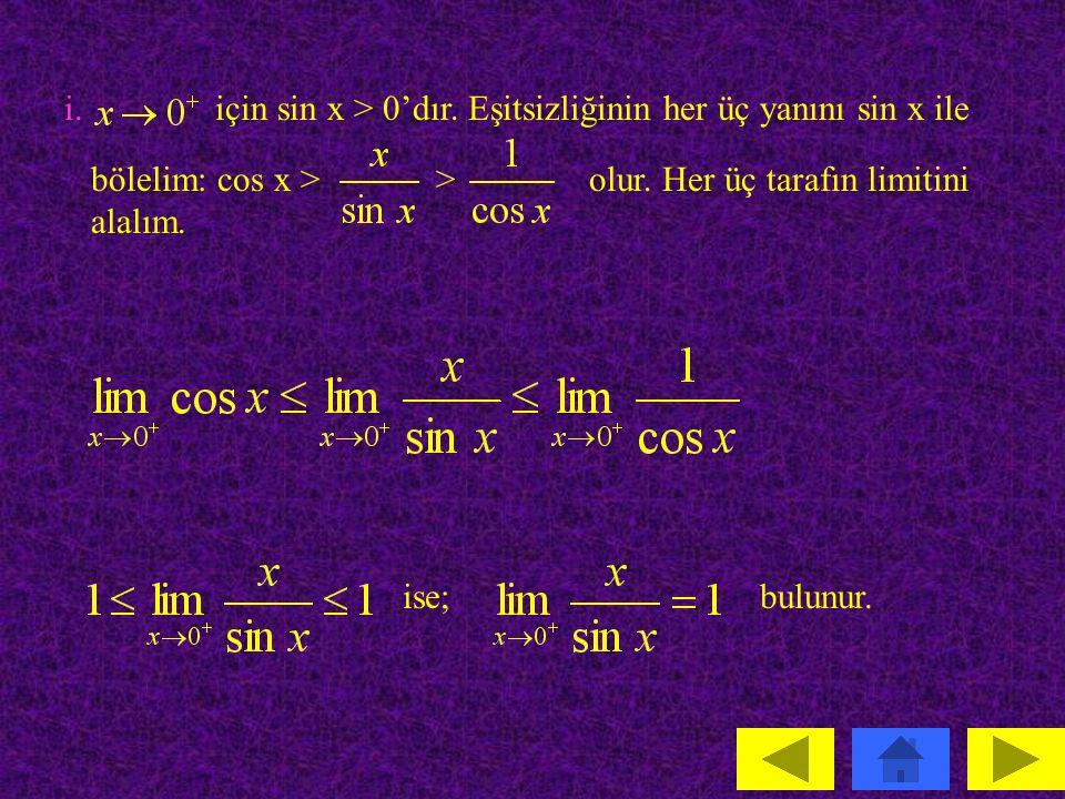 i. için sin x > 0'dır. Eşitsizliğinin her üç yanını sin x ile. bölelim: cos x > > olur. Her üç tarafın limitini alalım.