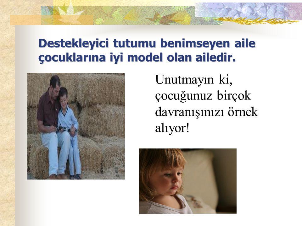 Unutmayın ki, çocuğunuz birçok davranışınızı örnek alıyor!