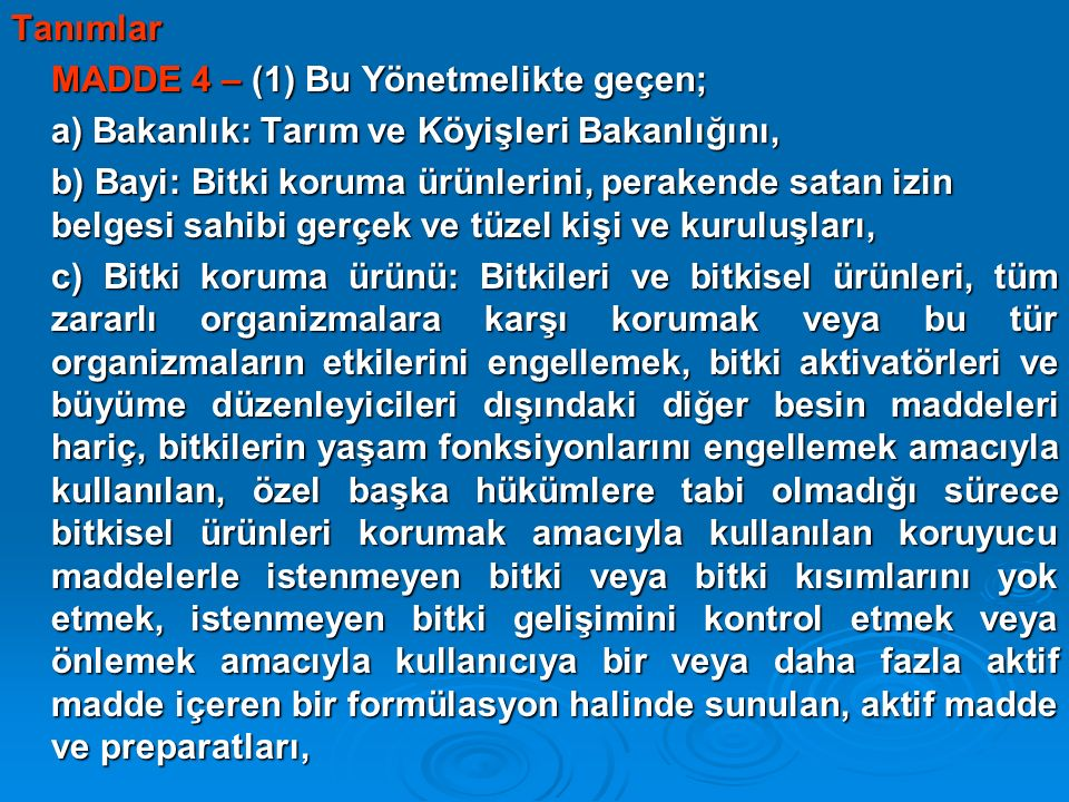 Tanımlar MADDE 4 – (1) Bu Yönetmelikte geçen; a) Bakanlık: Tarım ve Köyişleri Bakanlığını,