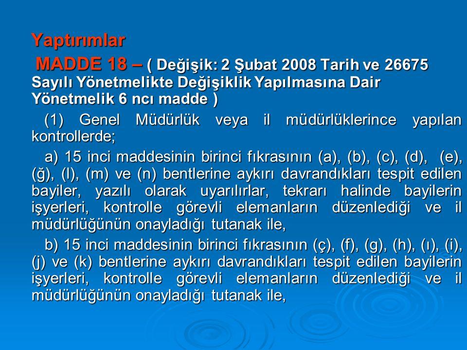 Yaptırımlar MADDE 18 – ( Değişik: 2 Şubat 2008 Tarih ve 26675 Sayılı Yönetmelikte Değişiklik Yapılmasına Dair Yönetmelik 6 ncı madde )