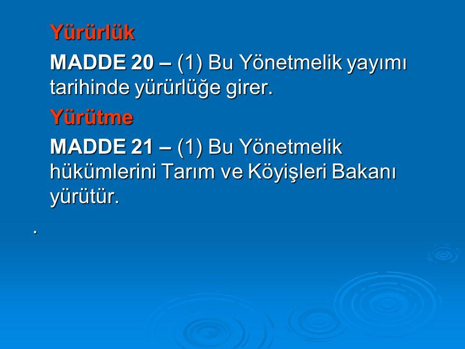 Yürürlük MADDE 20 – (1) Bu Yönetmelik yayımı tarihinde yürürlüğe girer. Yürütme.