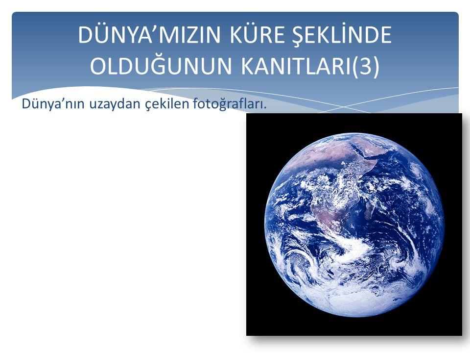 DÜNYA'MIZIN KÜRE ŞEKLİNDE OLDUĞUNUN KANITLARI(3)