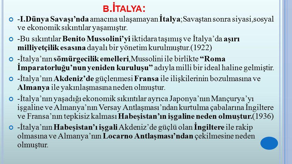 b.İtalya: -I.Dünya Savaşı'nda amacına ulaşamayan İtalya;Savaştan sonra siyasi,sosyal ve ekonomik sıkıntılar yaşamıştır.