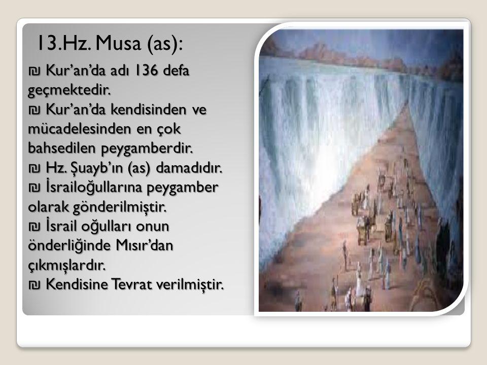 13.Hz. Musa (as): Kur'an'da adı 136 defa geçmektedir.