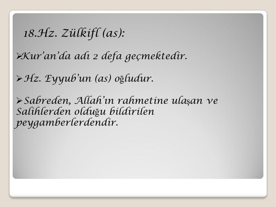 18.Hz. Zülkifl (as): Kur'an'da adı 2 defa geçmektedir.