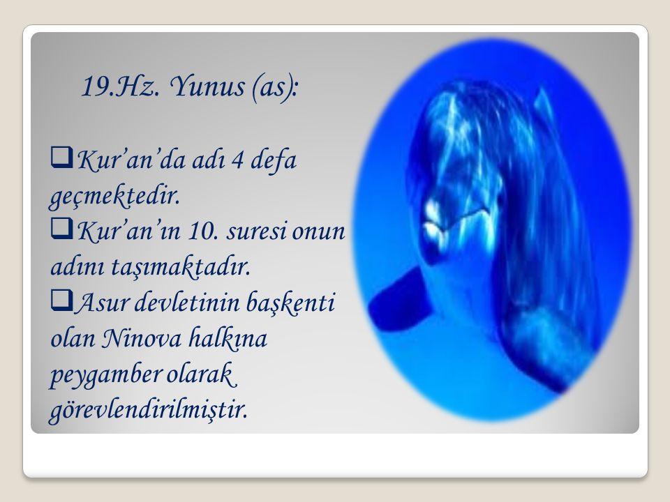19.Hz. Yunus (as): Kur'an'da adı 4 defa geçmektedir.