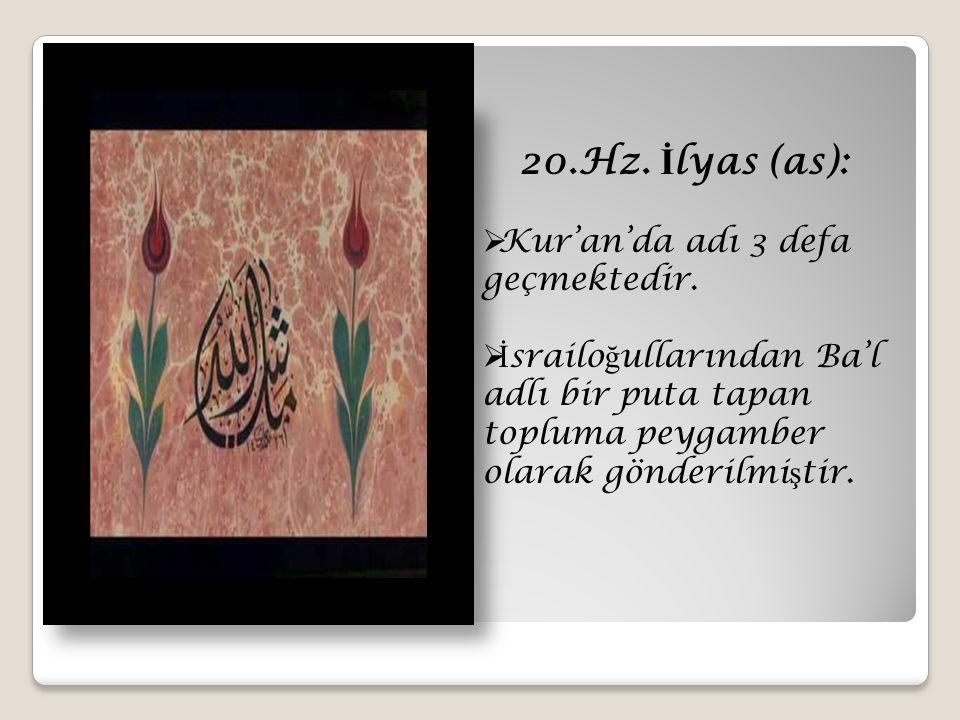 20.Hz. İlyas (as): Kur'an'da adı 3 defa geçmektedir.