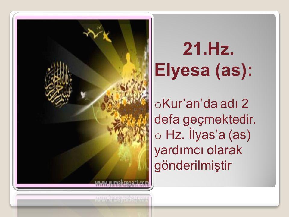 21.Hz. Elyesa (as): Kur'an'da adı 2 defa geçmektedir.