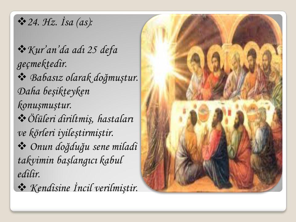 24. Hz. İsa (as): Kur'an'da adı 25 defa geçmektedir. Babasız olarak doğmuştur. Daha beşikteyken konuşmuştur.
