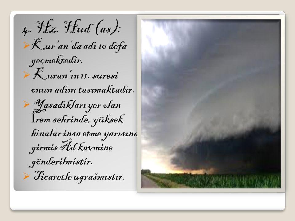 4. Hz. Hud (as): Kur'an'da adı 10 defa geçmektedir.