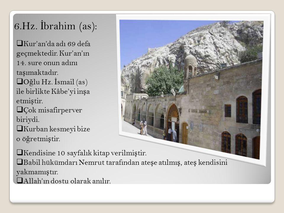 6.Hz. İbrahim (as): Kur'an'da adı 69 defa geçmektedir. Kur'an'ın 14. sure onun adını taşımaktadır.