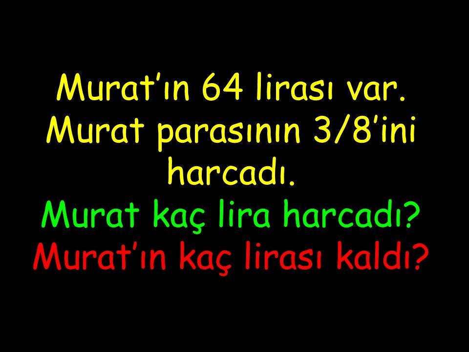 Murat'ın 64 lirası var. Murat parasının 3/8'ini harcadı.