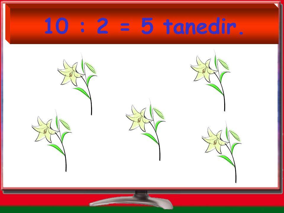 10 : 2 = 5 tanedir.