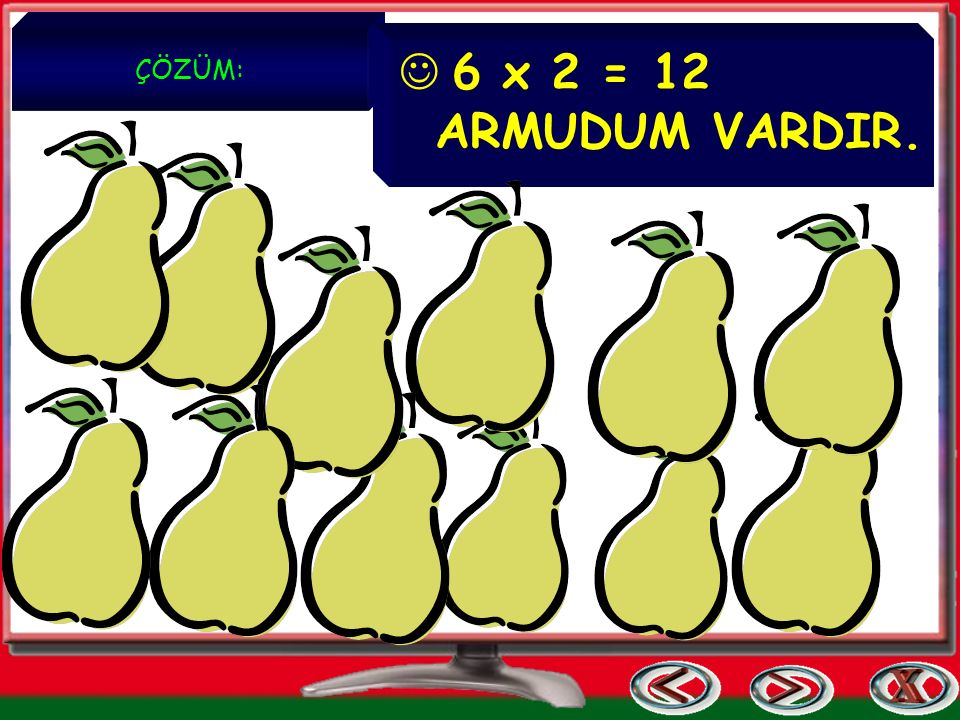 ÇÖZÜM: 6 x 2 = 12 ARMUDUM VARDIR.