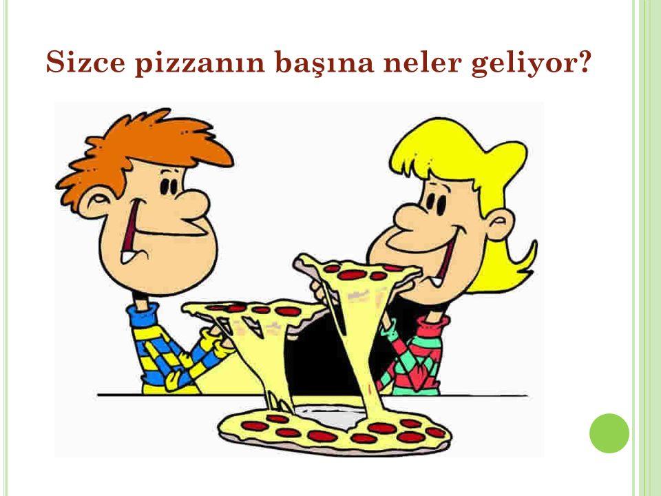 Sizce pizzanın başına neler geliyor