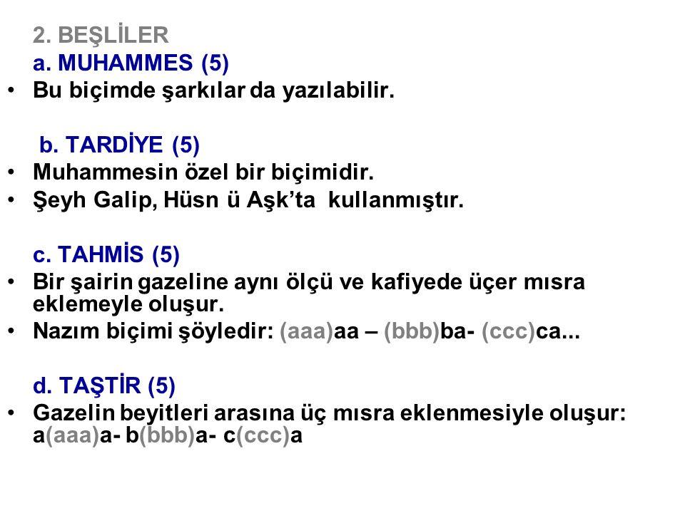 2. BEŞLİLER a. MUHAMMES (5) Bu biçimde şarkılar da yazılabilir. b. TARDİYE (5) Muhammesin özel bir biçimidir.
